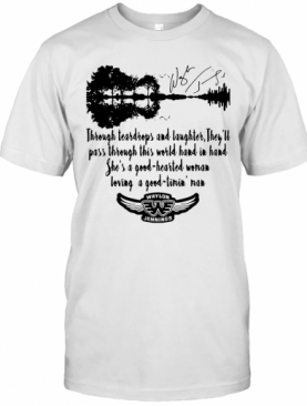 Waylon Jennings Through Teardrops And Laughter They'Ll Pass Through This World Hand In Hand She'S A Good Hearted Signature T-Shirt