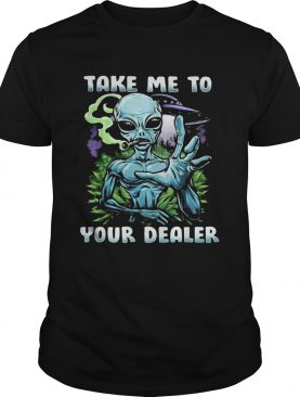 Weed alien take me to your dealer shirt