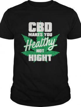 Weed cbd makes you healthy not high shirt