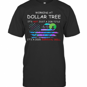 Working At Dollar Tree In The Box It'S Not Just A Job Title It'S A 2020 Survival Skill American Flag Independence Day T-Shirt Classic Men's T-shirt