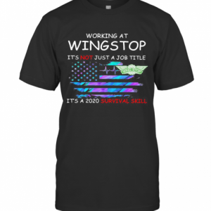 Working At Wingstop It'S Not Just A Job Title It'S A 2020 Survival Skill American Flag Independence Day T-Shirt Classic Men's T-shirt