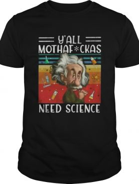 Y All Mothaf Ckas Need Science Vintage Retro shirt