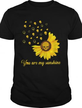 You Are My Sunshine Sunflower Skullcap shirt