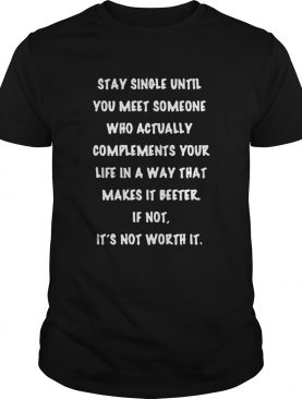 stay single until you meet someone who actually compliments your life in a way that makes it better