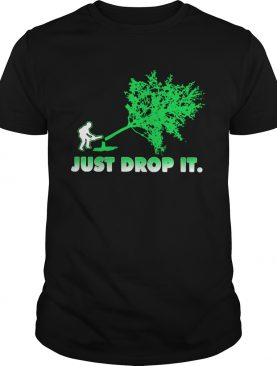 Arborist Just Drop It shirt