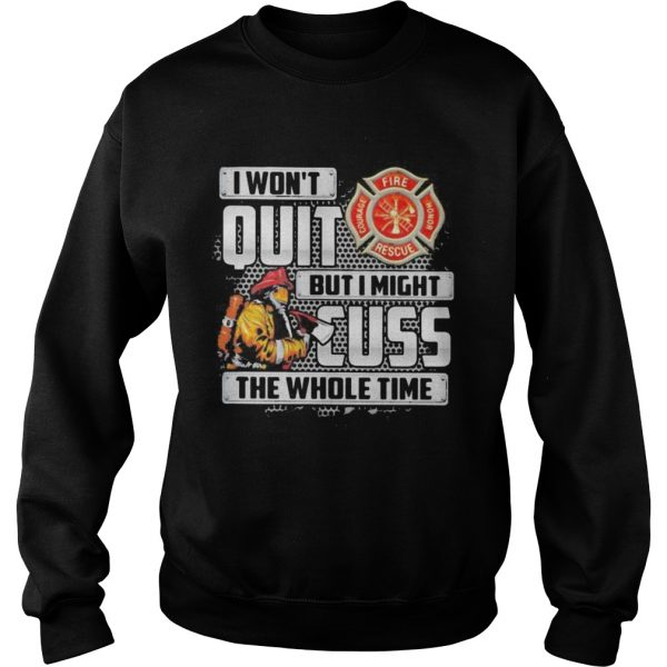 1598329459Firefighter I won't quit but i mught cuss the whole time  Sweatshirt