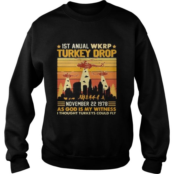 1st annual wkrp turkey drop november 22 1978 as god is my witness i thought turkeys could fly veter Sweatshirt