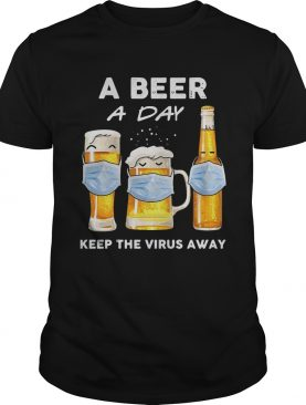 A Beer A Day Keep The Virus Away shirt