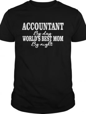 Accountant by day worlds best mom by night shirt