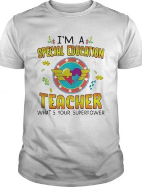 Autism Im A Special Education Teacher Whats Your Superpower shirt