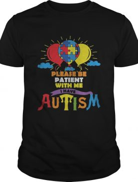 Balloons Please be patient with me i have autism shirt