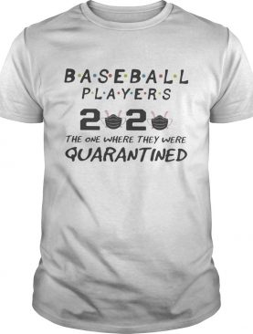 Baseball players 2020 the one where they were quarantined mask shirt