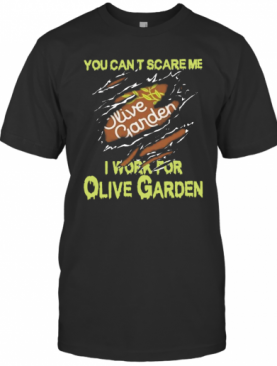 Blood Inside Me You Cant Scare Me I Work For Olive Garden T-Shirt