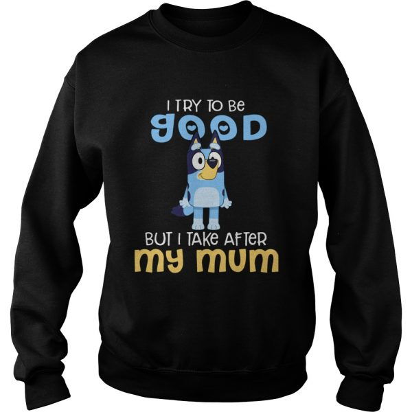 Bluey I Try To Be Good But I Take After My Mum  Sweatshirt