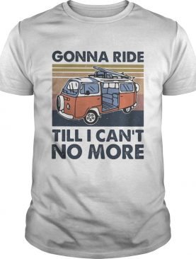 Bus gonna ride till i cant no more vintage retro shirt