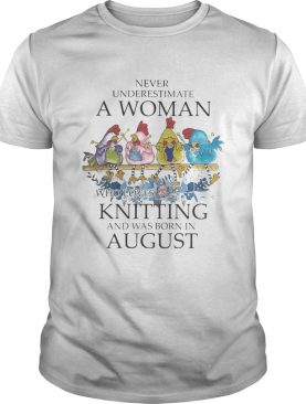 Chickens Never underestimate a woman who loves knitting and was born in august shirt