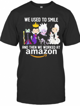 Disney Villain We Used To Smile And Then We Worked At Amazon T-Shirt