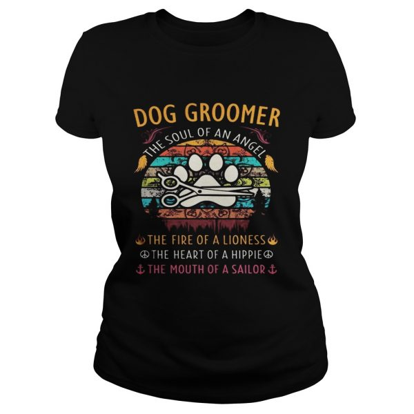 Dog groomer the soul of an angel the fire of a lioness the heart of a hippie the mouth of a sailor Classic Ladies