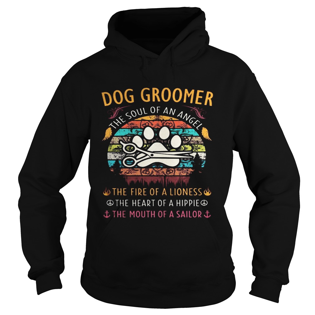 Dog groomer the soul of an angel the fire of a lioness the heart of a hippie the mouth of a sailor Hoodie