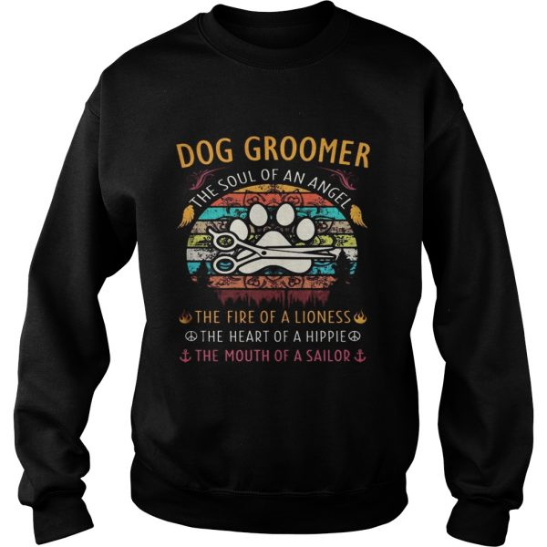 Dog groomer the soul of an angel the fire of a lioness the heart of a hippie the mouth of a sailor Sweatshirt