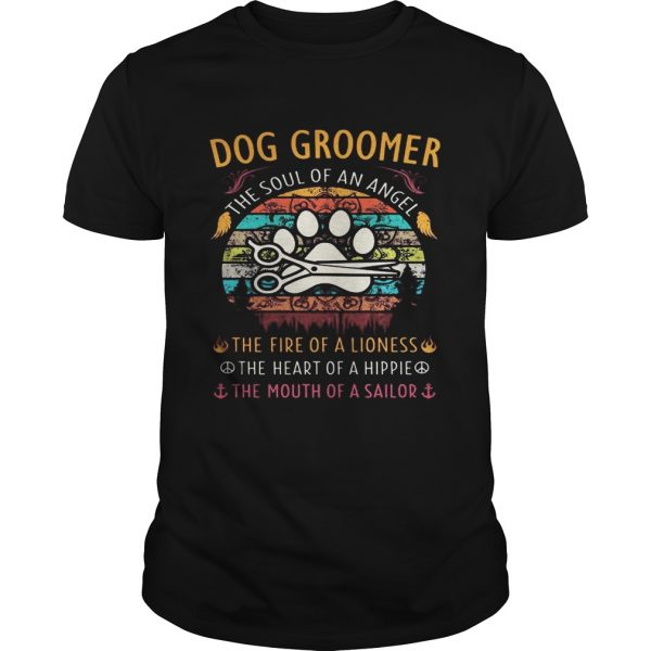 Dog groomer the soul of an angel the fire of a lioness the heart of a hippie the mouth of a sailor Unisex