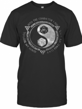 Dungeon And Dragon Into The Character I Go To Lose My Mind And Find My Soul T-Shirt