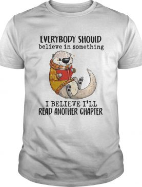 Everybody Should Believe In Something I Believe Ill Read Another Chapter shirt