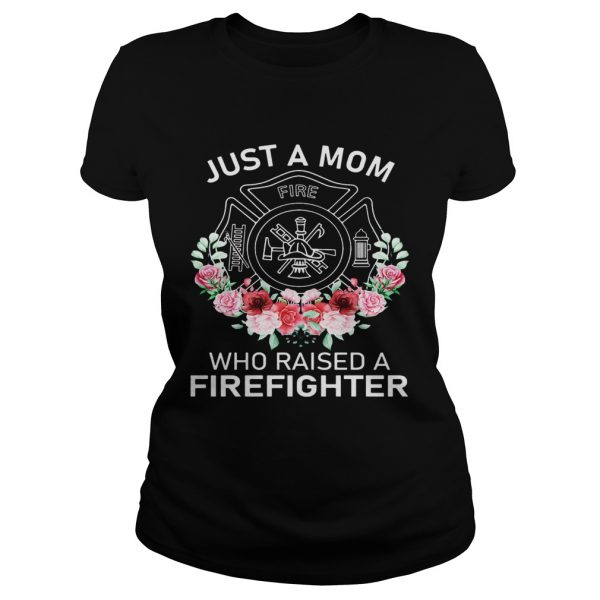 Flowers Just A Mom Who Raised A Firefighter Logo  Classic Ladies