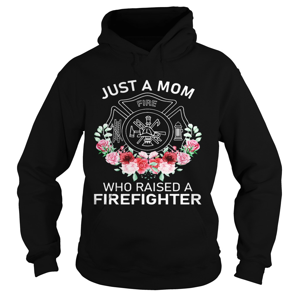 Flowers Just A Mom Who Raised A Firefighter Logo Hoodie
