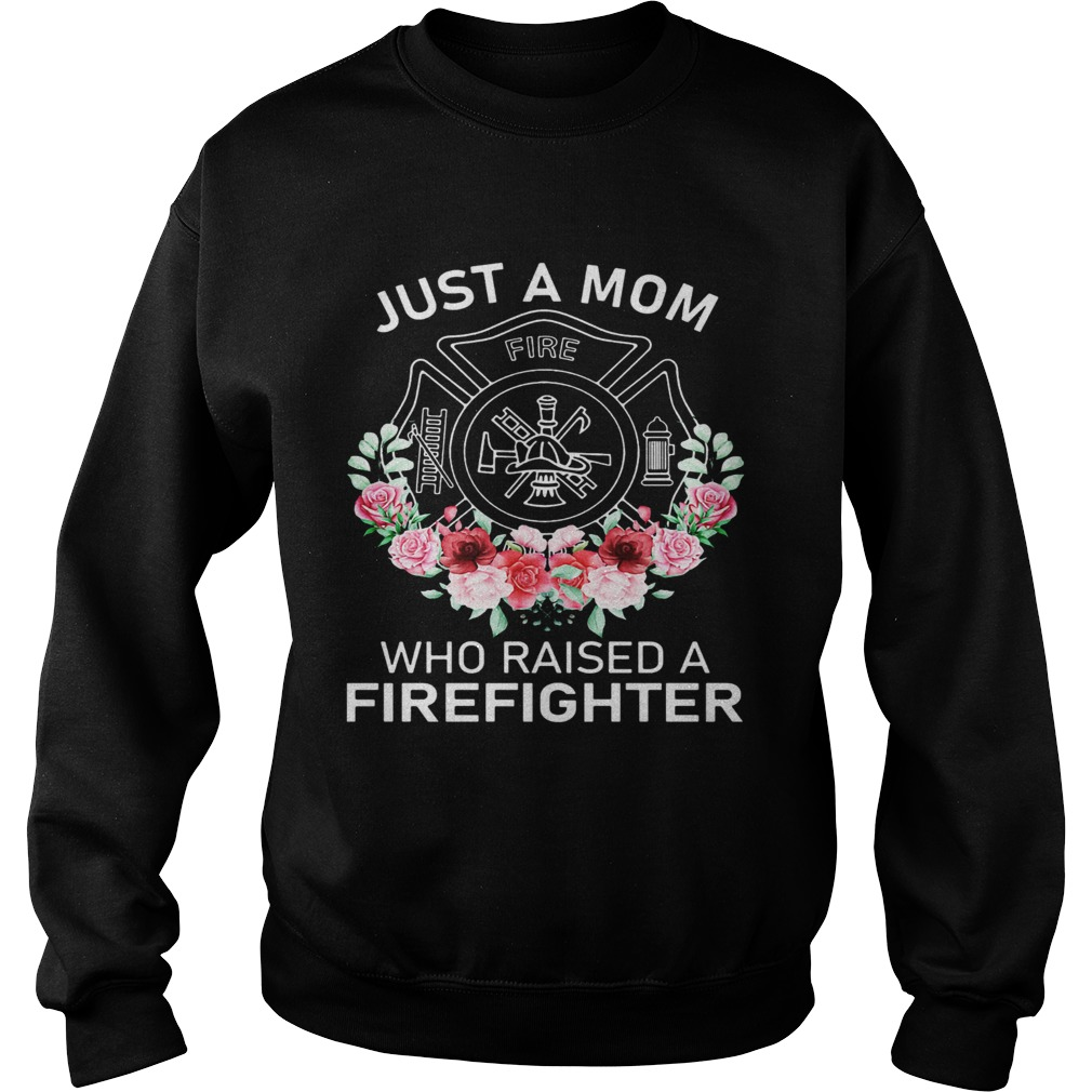 Flowers Just A Mom Who Raised A Firefighter Logo Sweatshirt