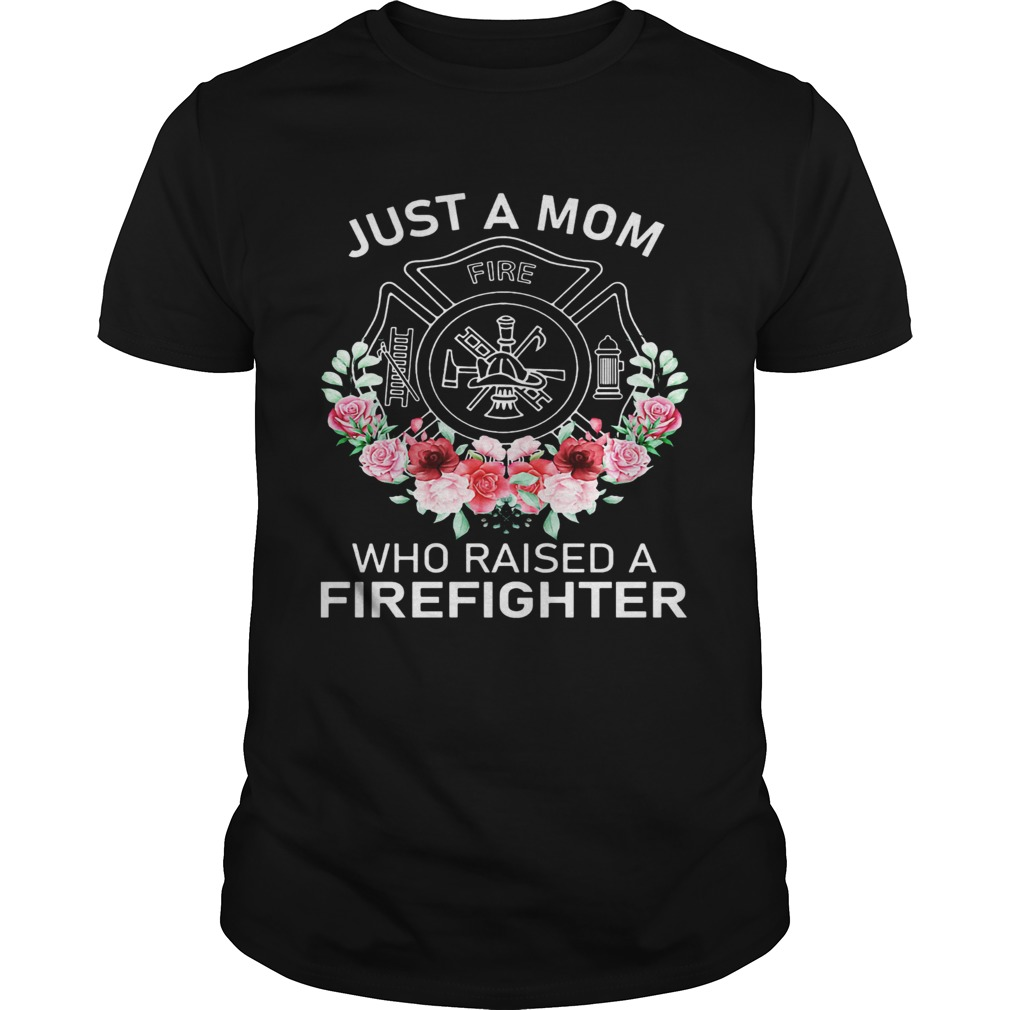 Flowers Just A Mom Who Raised A Firefighter Logo Unisex