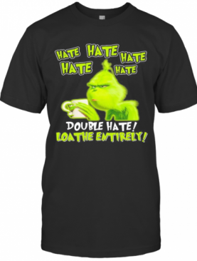 Grinch Hate Double Hate Loathe Entirely T-Shirt