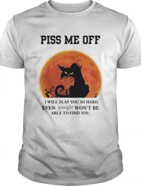 Halloween Black Cat Piss me off i will slap you so hand even google wont be able to find you shirt