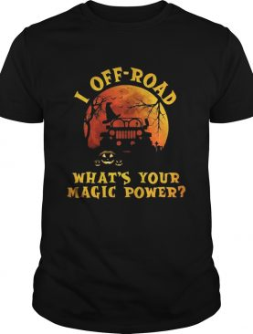 Halloween jeep I offroad whats your magic power shirt