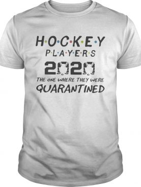 Hockey players 2020 the one where they were quarantined mask shirt