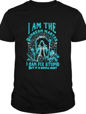 I Am The Dungeon Master I Cant Fix Stupid But Its Gonna Hurt shirt