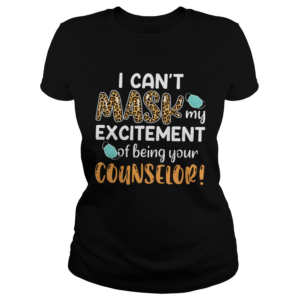 I Cant Mask My Excitement Of Being Your Counselor Classic Ladies