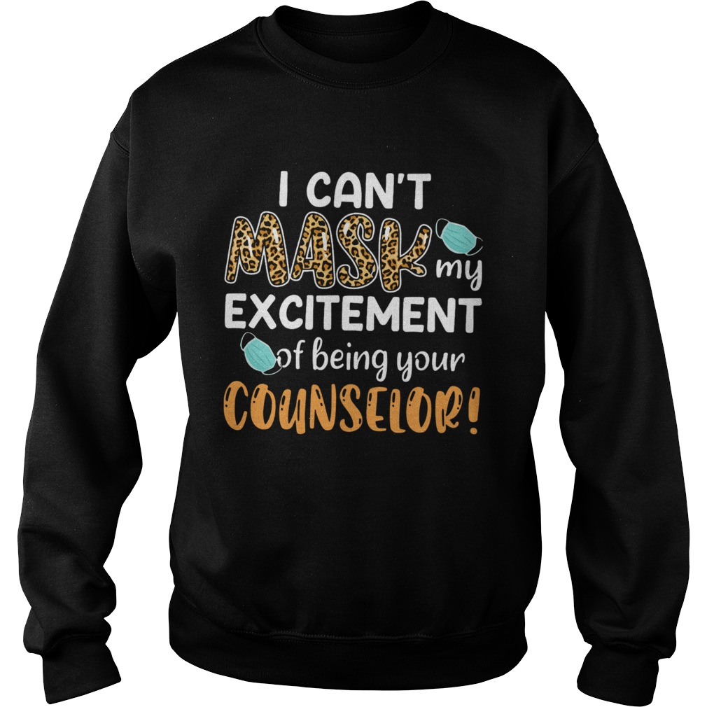 I Cant Mask My Excitement Of Being Your Counselor Sweatshirt