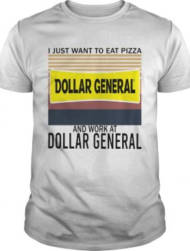 I Just Want To Eat Pizza Dollar General And Work At Dollar General Vintage shirt