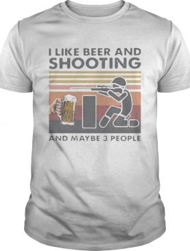 I LIKE BEER AND SHOOTING AND MAYBE 3 PEOPLE VINTAGE RETRO shirt