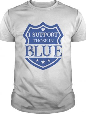 I Support Those In Blue Shield shirt