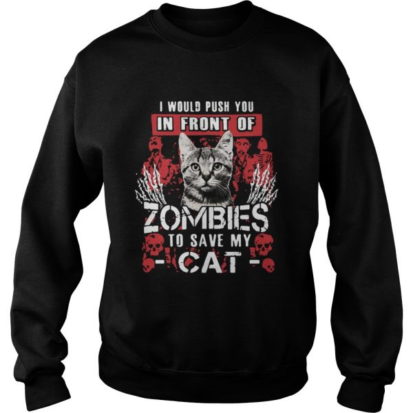 I Would Push You In Front Of Zombies To Save My Cat  Sweatshirt