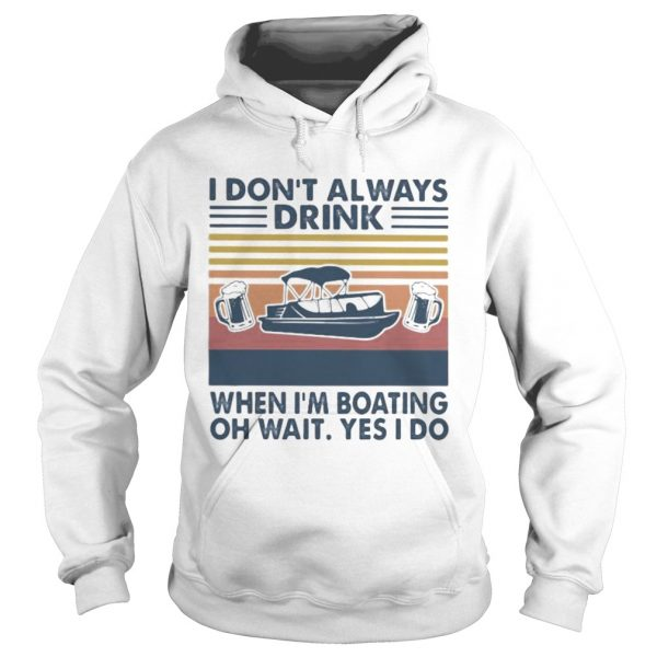 I dont always drink when im boating oh wait yes i so vintage retro  Hoodie