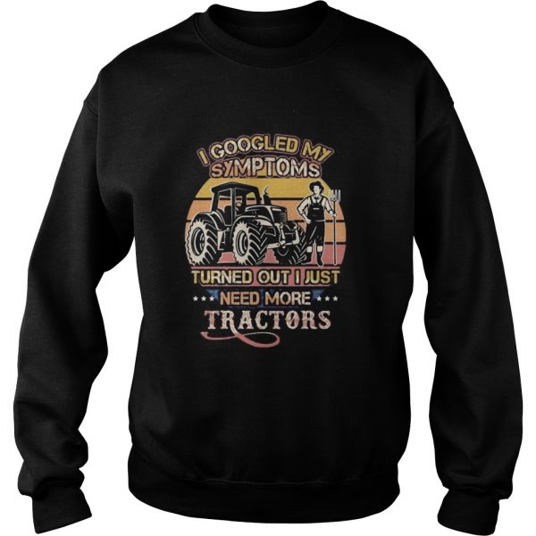 I googled my symptoms turned out i just need more tractors vintage retro  Sweatshirt
