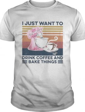I just want to drink coffee and bake things vintage retro shirt