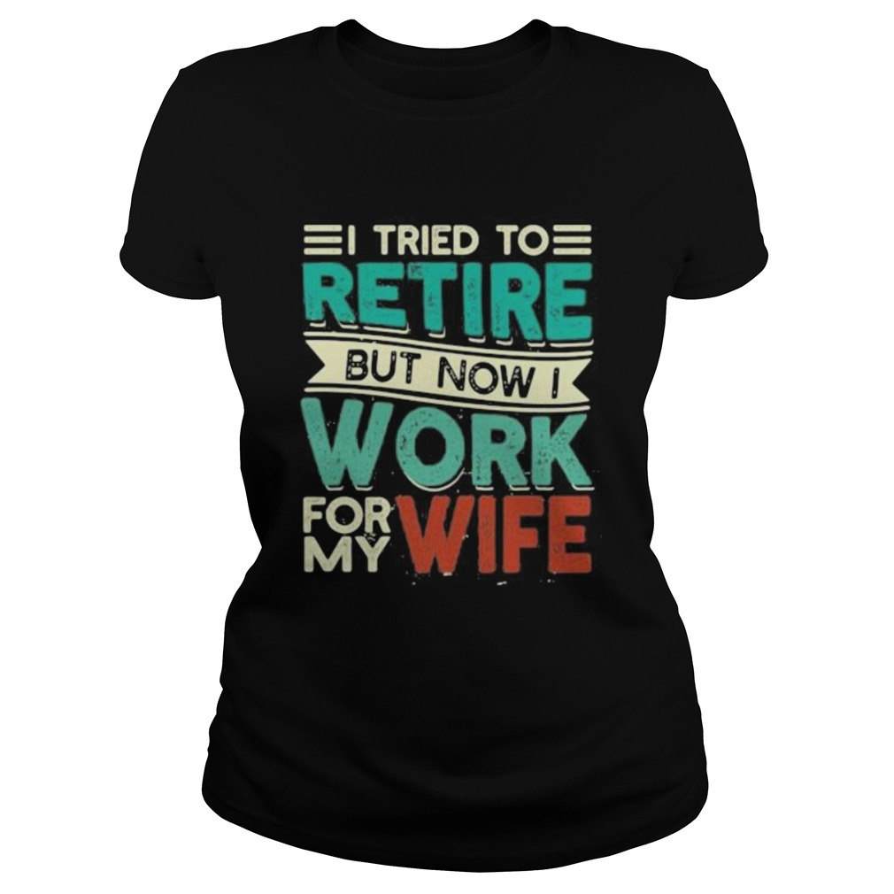 I tried to retire but now i work for my wife 2020 Classic Ladies