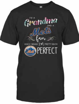 I'M A Grandma And A New York Yankees Fan Which Means I'M Pretty Much Perfect T-Shirt