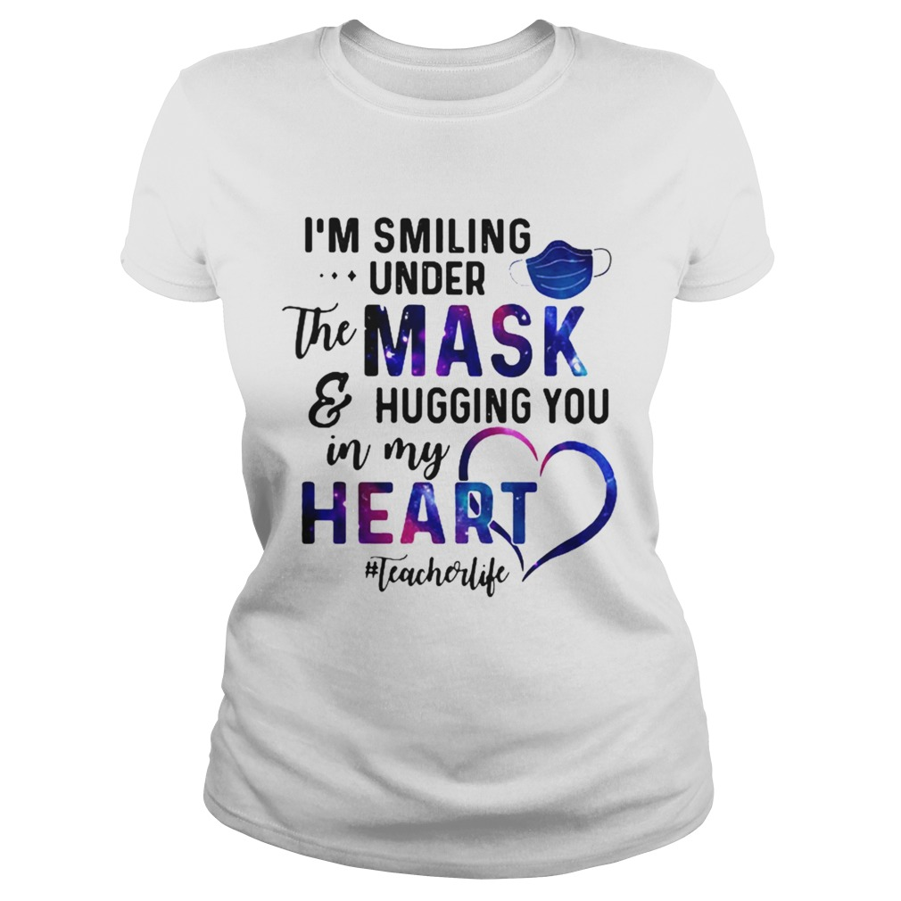 Im Smiling Under The Mask And Hugging You In My Heart Teacher Life  Classic Ladies