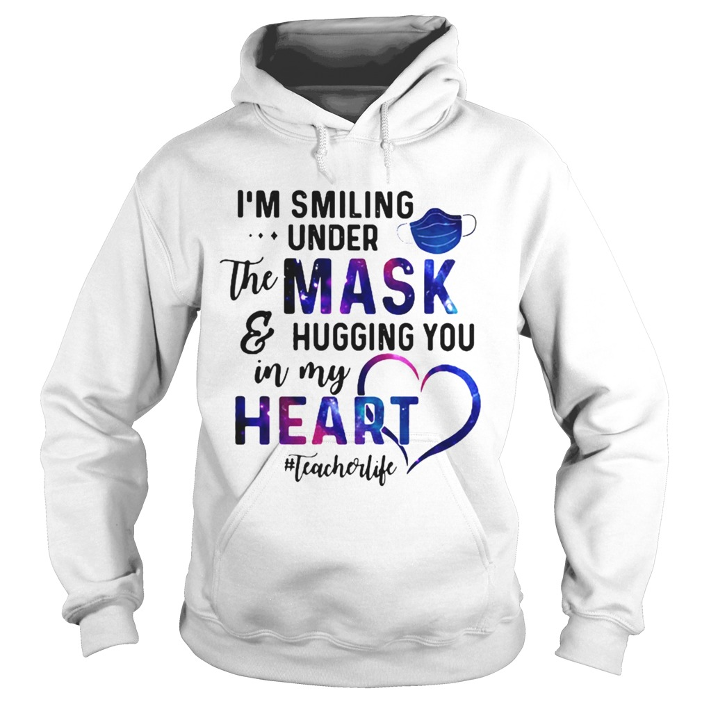 Im Smiling Under The Mask And Hugging You In My Heart Teacher Life  Hoodie