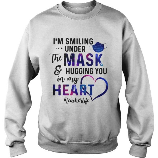 Im Smiling Under The Mask And Hugging You In My Heart Teacher Life  Sweatshirt